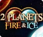 لعبة  2 Planets Fire & Ice