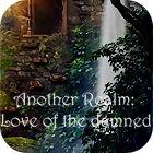 لعبة  Another Realm: Love of the Damned