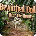 لعبة  Bewitched Doll Near the House