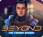 لعبة  Beyond: The Fading Signal