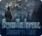 لعبة  Beyond the Invisible: Darkness Came