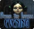 لعبة  Beyond the Invisible: Evening