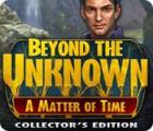 لعبة  Beyond the Unknown: A Matter of Time Collector's Edition
