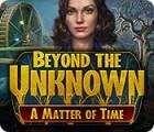 لعبة  Beyond the Unknown: A Matter of Time
