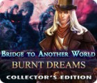 لعبة  Bridge to Another World: Burnt Dreams Collector's Edition
