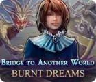 لعبة  Bridge to Another World: Burnt Dreams
