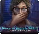 لعبة  Bridge to Another World: Gulliver Syndrome