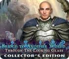 لعبة  Bridge to Another World: Through the Looking Glass Collector's Edition