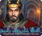 لعبة  Bridge to Another World: Through the Looking Glass