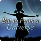 لعبة  But to Paint a Universe
