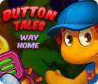لعبة  Button Tales: Way Home