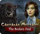 لعبة  Crossroad Mysteries: The Broken Deal