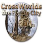 لعبة  Crossworlds: The Flying City