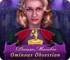 لعبة  Danse Macabre: Ominous Obsession