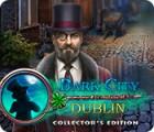 لعبة  Dark City: Dublin Collector's Edition