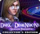 لعبة  Dark Dimensions: Shadow Pirouette Collector's Edition