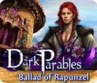 لعبة  Dark Parables: Ballad of Rapunzel
