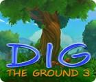 لعبة  Dig The Ground 3