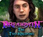 لعبة  Dreampath: The Two Kingdoms