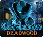 لعبة  Ghost Encounters: Deadwood
