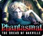لعبة  Phantasmat: The Dread of Oakville
