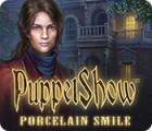 لعبة  PuppetShow: Porcelain Smile