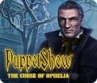 لعبة  PuppetShow: The Curse of Ophelia