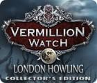لعبة  Vermillion Watch: London Howling Collector's Edition